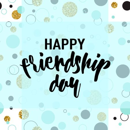 felicitation: Vector illustration of modern happy friendship day felicitation in fashion geometric style with lettering text sign, glitter shining texture and color dots, circle, point on seamless background.