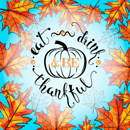 illustration of Happy Thanksgiving Day, autumn vintage design. Typography poster with pumpkin, maple leaves silhouette and lettering text. Eat drink and be thankful motto quote