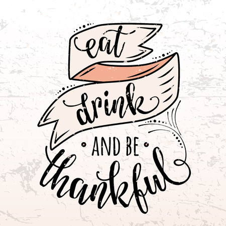 motto: illustration of Happy Thanksgiving Day, autumn vintage design. Retro Thanksgiving poster with ribbon, grunge effect and lettering text. Eat drink and be thankful motto inspirational quote
