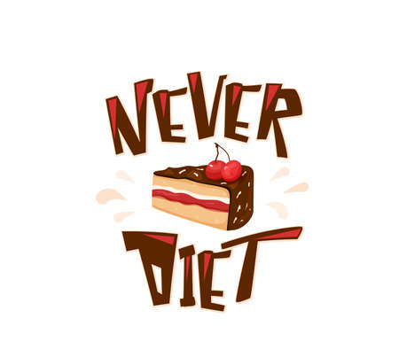 Never diet fun vector illustration with text quote. Delicious yummy cake with cherry, chocolate, cream isolated on white background. I choose sweet positive life, design concept