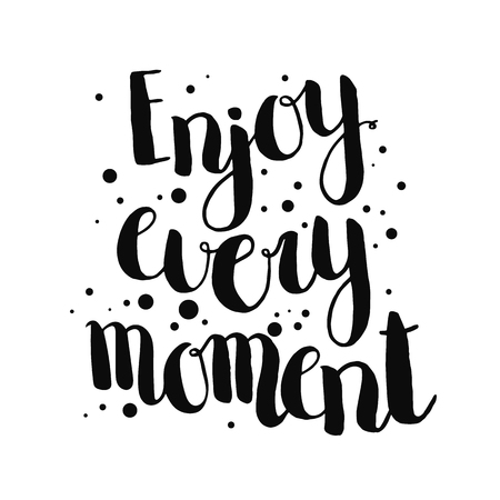 Enjoy every moment. Inspirational vector lettering, hand drawn illustration