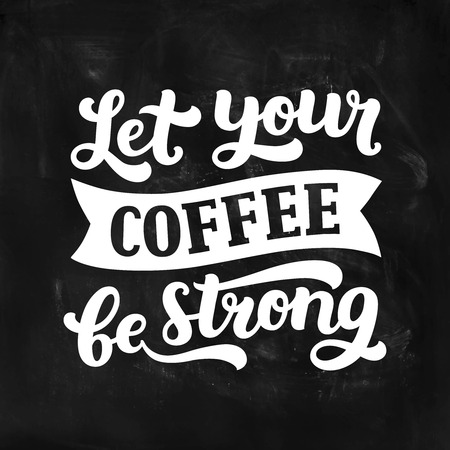 strong: Vector coffee board with inspirational quote, Let your coffee be strong. Coffee lettering, Typography poster