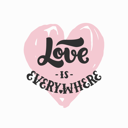 overlays: Vector font, hand drawn lettering, inspirational quote. Love is everywhere on white background. For design greeting cards, posters and photo overlays