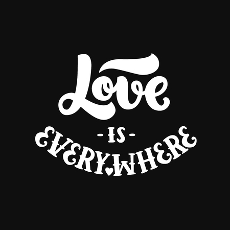 Vector font, hand drawn lettering, inspirational quote. Love is everywhere on white background. For design greeting cards, posters and photo overlays