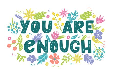 You are enough - hand drawn vector lettering. Motivational quote, romantic phrase, self acceptance, touching quote with flowers. Typography with doodle flowers. Slogan for t shirts, posters, cards.