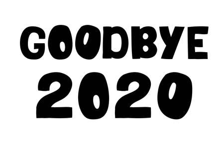 Goodbye 2020 hand drawn vector lettering. Motivational phrase, positive emotions. Slogan, phrase or quote. Modern illustration isolated on white background Иллюстрация