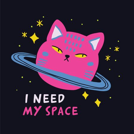 Cute animal drawing with i need my space sign perfect for kids fashion apparel. Space cat. - Vector