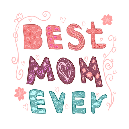 Best mom ever. Lettering for Mother's day made in vector. Greeting card. Hand drawn lettering with hearts, decor, clouds, flowers. Concept typography quote. Print T-shirt, sticker, wrapper, poster. 向量圖像
