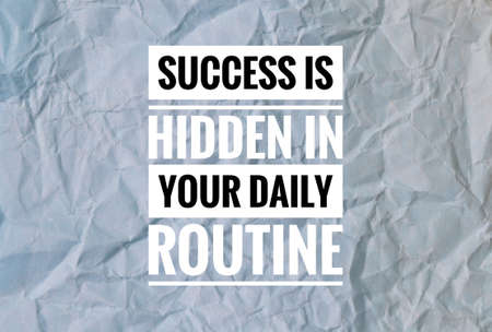 Inspirational quote with phrase SUCCESS IS HIDDEN IN YOUR DAILY ROUTINE