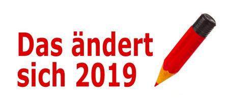 Das ändert sich 2019 - German Language means - Changes coming in 2019. Symbol Concept. Foto de archivo - 111674266