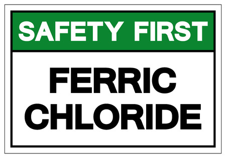 Safety First Ferric Chloride Symbol Sign, Vector Illustration, Isolate On White Background Label .EPS10