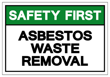 Safety First Asbestos Wast Removal Symbol Sign, Vector Illustration, Isolate On White Background Label .EPS10