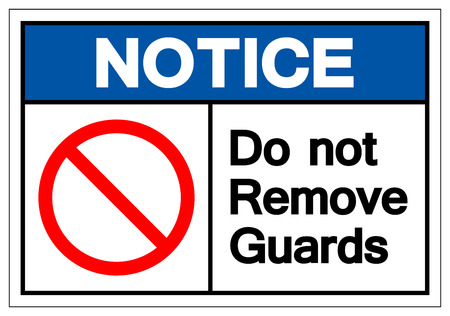 Notice Do Not Remove Guards Symbol Sign, Vector Illustration, Isolate On White Background Label. EPS10 Ilustração