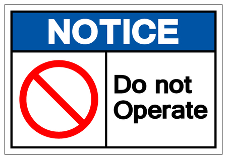 Notice Do Not Operate Symbol Sign, Vector Illustration, Isolated On White Background Label .EPS10