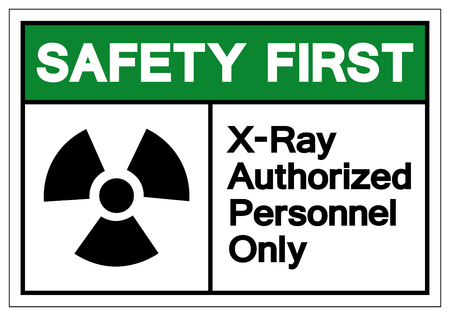 Safety First X-Ray Authorized Personnel Only Symbol Sign, Vector Illustration, Isolate On White Background Label. EPS10