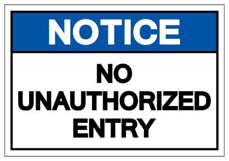 Notice No Unauthorized Entry Symbol Sign, Vector Illustration, Isolate On White Background Label. EPS10