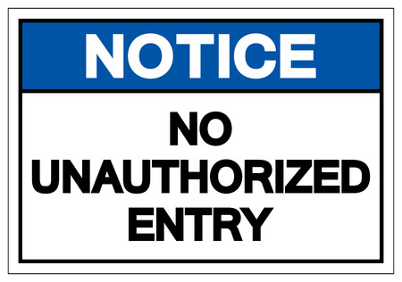 Notice No Unauthorized Entry Symbol Sign, Vector Illustration, Isolate On White Background Label. EPS10