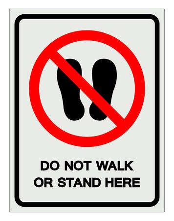 Do not walk or stand here Symbol Sign, Vector Illustration, Isolate On White Background Label .EPS10 Vektorové ilustrace