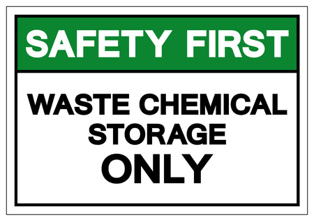 Safety First Waste Chemical Storage Only Symbol Sign , Vector Illustration, Isolate On White Background Label.