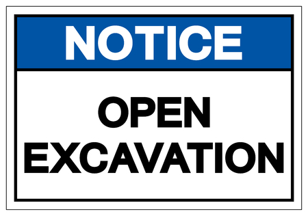 Notice Open Excavation Symbol Sign, Vector Illustration, Isolate On White Background Label.
