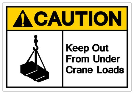 Caution Keep Out From Under Crane Loads Symbol Sign, Vector Illustration, Isolate On White Background Label