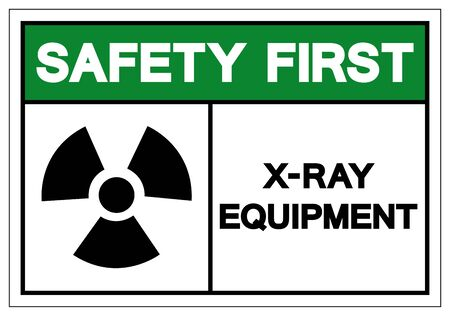 Safety First X-Ray Equipment Symbol Sign, Vector Illustration, Isolate On White Background Label. EPS10