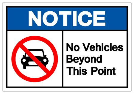 Notice No Vehicles Beyond This Point Symbol Sign ,Vector Illustration, Isolate On White Background Label .EPS10