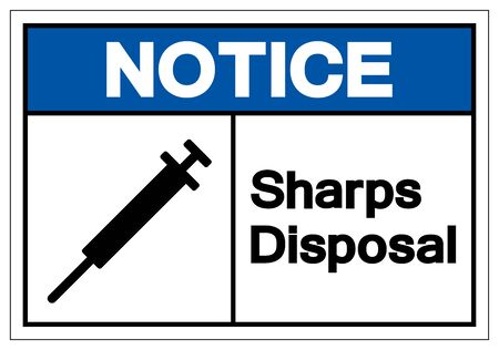 Notice Sharps Disposal Symbol Sign, Vector Illustration, Isolated On White Background Label . EPS10