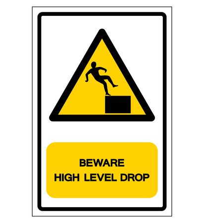 Beware High Level Drop Symbol Sign,Vector Illustration, Isolate On White Background Label. EPS10 Illustration