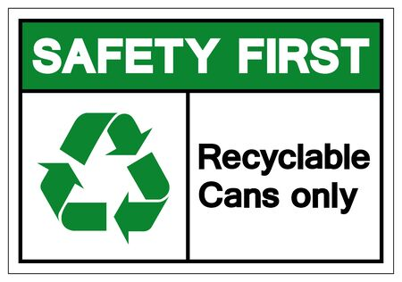 Safety First Recyclable Cans Only Symbol Sign,Vector Illustration, Isolated On White Background Label. EPS10
