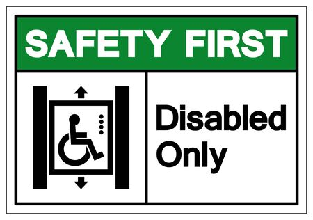 Safety First Disabled Only Symbol Sign ,Vector Illustration, Isolate On White Background Label. EPS10  Illustration
