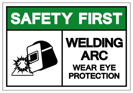 Safety First Welding ARC Wear Eye Protection Symbol Sign, Vector Illustration, Isolated On White Background Label .
