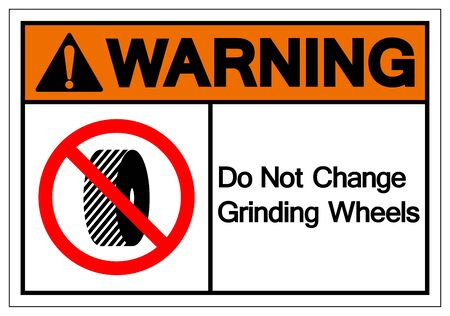 Warning Do Not Change Grinding Wheels Symbol Sign, Vector Illustration, Isolate On White Background Label.