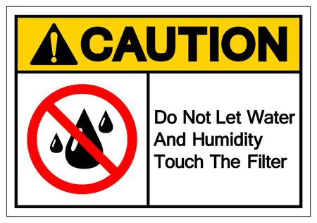 Caution Do Not Let Water And Humidity Touch The Filter Symbol Sign, Vector Illustration, Isolate On White Background Label