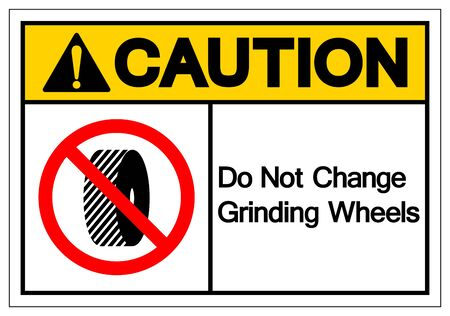 Caution Do Not Change Grinding Wheels Symbol Sign, Vector Illustration, Isolate On White Background Label.