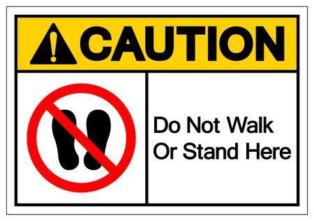 Caution Do Not Walk Or Stand Here Symbol Sign, Vector Illustration, Isolate On White Background Label.