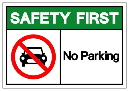 Safety First No Parking Symbol Sign,Vector Illustration, Isolated On White Background Label. Illustration