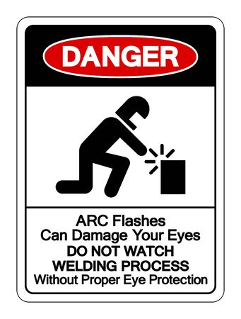 Danger ARC Flashes Can Damage Your Eyes Do Not Watch Welding Process Without Proper Eye Protection Symbol Sign, Vector Illustration, Isolated On White Background Label . Vettoriali
