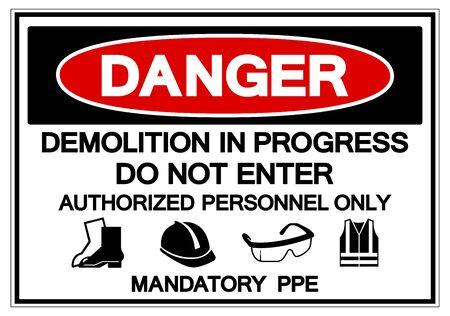 Danger Demolition In Progress Do Not enter Authorized Personnel Only Mandatory PPE Symbol Sign ,Vector Illustration, Isolate On White Background Label.