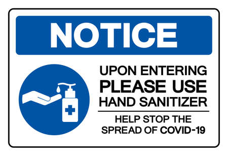 Notice Upon Entering Please Use Hand Sanitizer Help Stop The Spread Of Covid-19 Symbol Sign, Vector Illustration, Isolate On White Background Label.