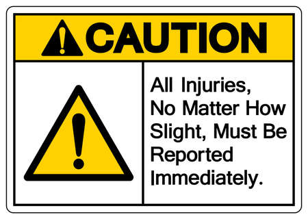 Caution All Injuries No Matter How Slight Must Be Reported Immediately Symbol Sign,Vector Illustration, Isolated On White Background Label. EPS10