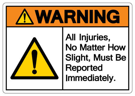 Warning All Injuries No Matter How Slight Must Be Reported Immediately Symbol Sign,Vector Illustration, Isolated On White Background Label. EPS10