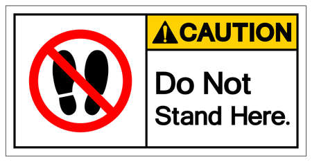 Caution Do Not Stand Here Symbol Sign,Vector Illustration, Isolated On White Background Icon. EPS10