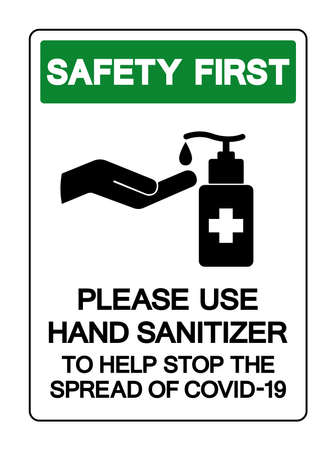 Safety First Please Use Hand Sanitizer To Help Stop The Spread Of Covid-19 Symbol Sign, Vector Illustration, Isolate On White Background Label.