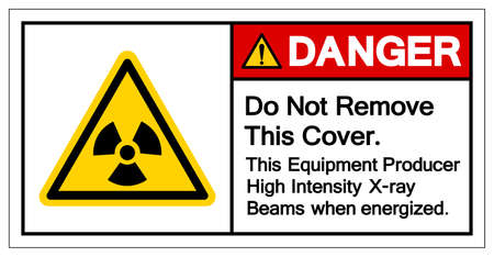 Danger Do Not Remove This Cover This Equipment Producer High Intensity X-ray Beams when energized Symbol Sign,Vector Illustration, Isolated On White Background Label.