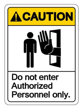 Caution Authorized Personnel Only Symbol Sign ,Vector Illustration, Isolate On White Background Label .EPS10 Ilustração Vetorial