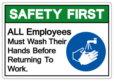 Safety First ALL Employees Must Wash Their Hands Before Returning To Work Symbol Sign,Vector Illustration, Isolated On White Background Label. EPS10