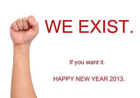 to exist: We exist. Happy new year 2013.
