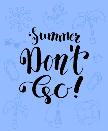 Summer Don't Go vector poster. Black ink lettering and vacation clipart. Summer holiday vertical card. Seaside activity flyer. Cute marine summer print. Tropical seaside print. Summer season banner Ilustração