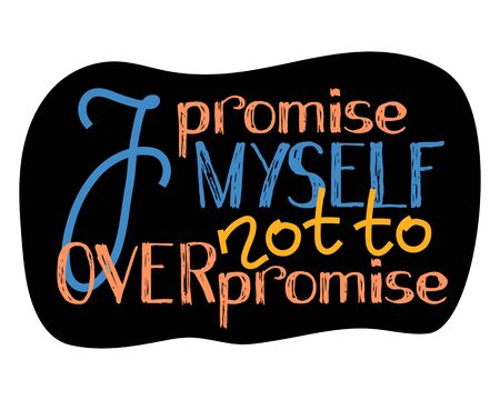 I promise myself not to overpromise hand lettering vector illustration. Wisdom quote lettering. Self-care message. New Year over promise expectations. Quote about time management and goal setting Ilustracja